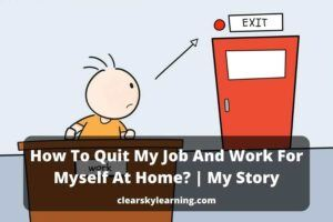 How To Quit My Job And Work For Myself At Home