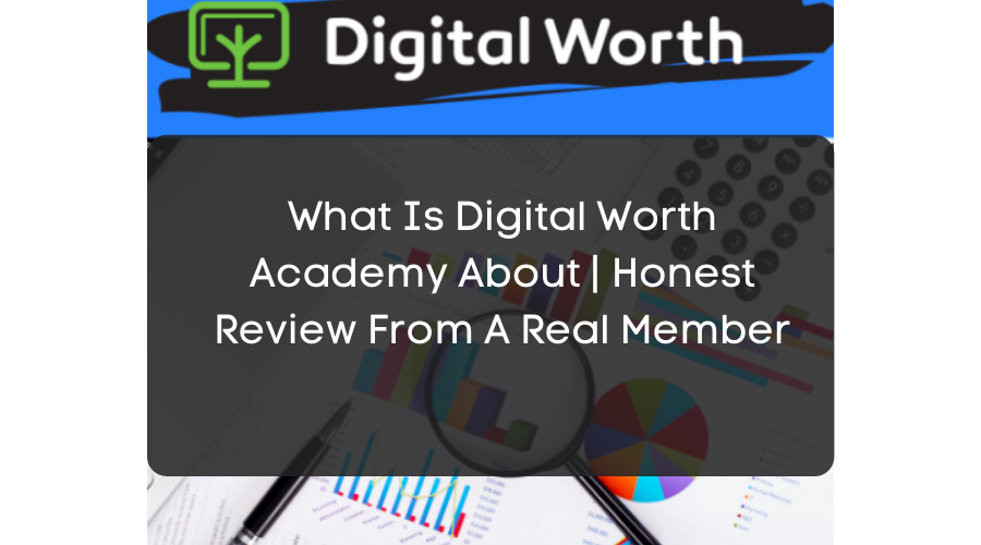 What Is Digital Worth Academy About | Honest Review From A Real Member