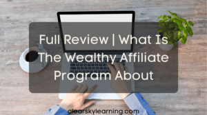 Full Review | What Is The Wealthy Affiliate Program About