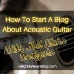 How To Start A Blog About Acoustic Guitar With Full Niche Research