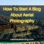 How To Start A Blog About Aerial Photography With Full Niche Research