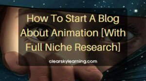 How To Start A Blog About Animation With Full Niche Research