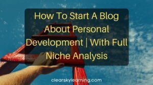 How To Start A Blog About Personal Development | With Full Niche Analysis
