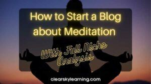 How to Start a Blog about Meditation With Full Niche Analysis
