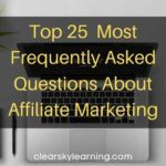 Top 25 Most Frequently Asked Questions About Affiliate Marketing
